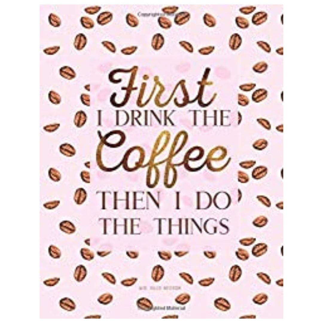 first i drink the coffee notebook
